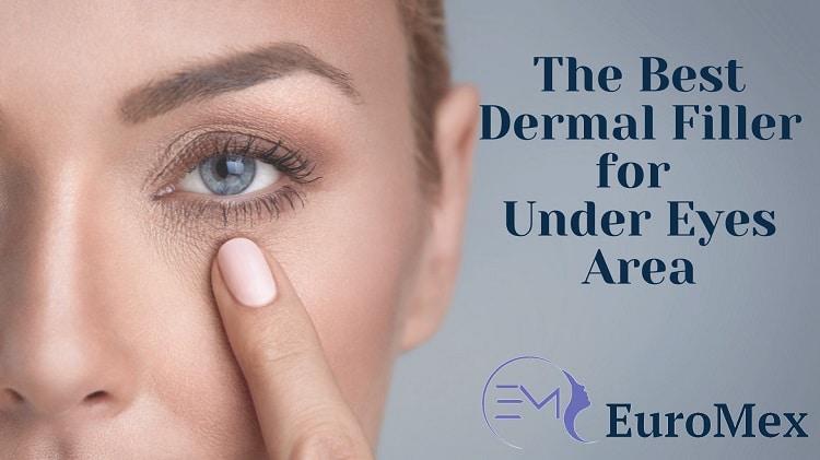The Best Dermal Filler for Under Eyes Injections